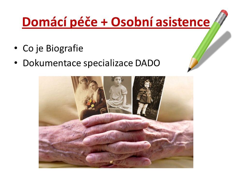 Domácí péče + Osobní asistence Co je Biografie Dokumentace specializace DADO