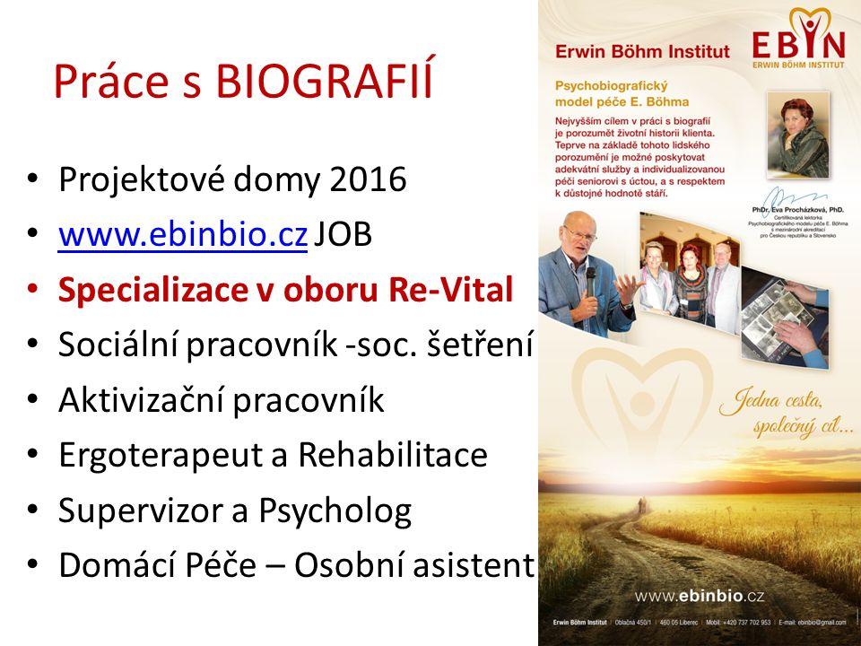Práce s BIOGRAFIÍ Projektové domy 2016 www.ebinbio.cz JOB www.ebinbio.cz Specializace v oboru Re-Vital Sociální pracovník -soc. šetření Aktivizační pr