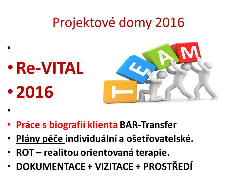 Projektové domy 2016 Re-VITAL 2016 Práce s biografií klienta BAR-Transfer Plány péče individuální a ošetřovatelské. ROT – realitou orientovaná terapie
