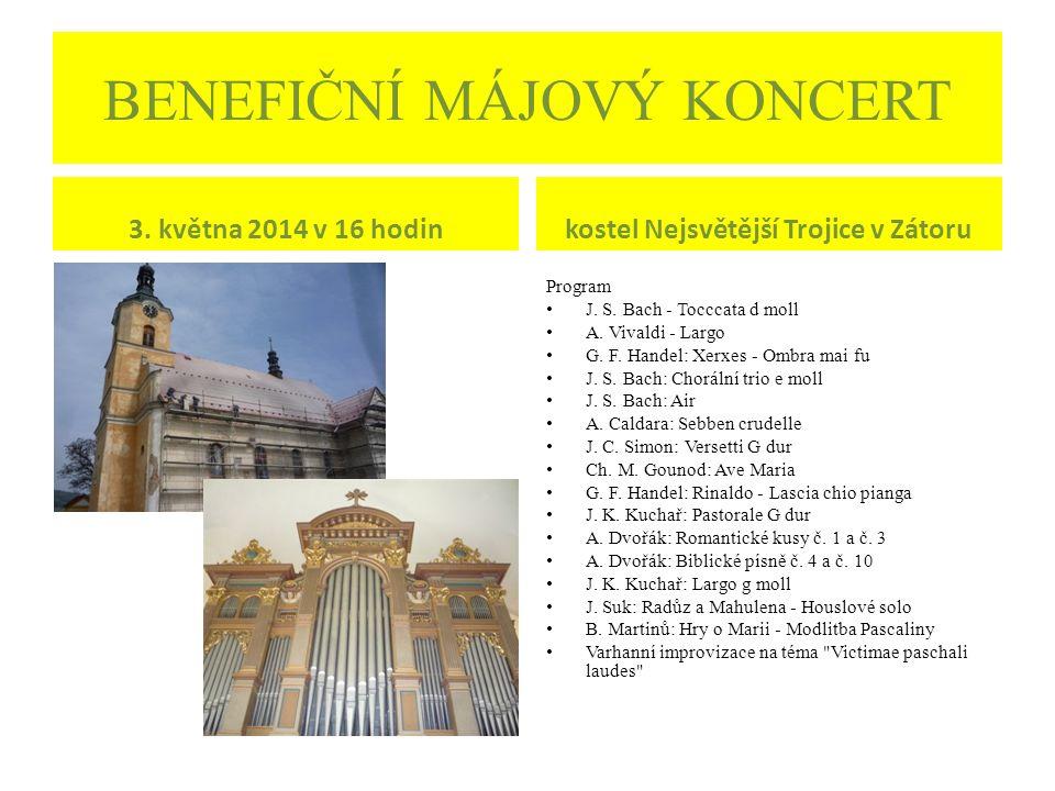 BENEFIČNÍ MÁJOVÝ KONCERT 3. května 2014 v 16 hodinkostel Nejsvětější Trojice v Zátoru Program J. S. Bach - Tocccata d moll A. Vivaldi - Largo G. F. Ha
