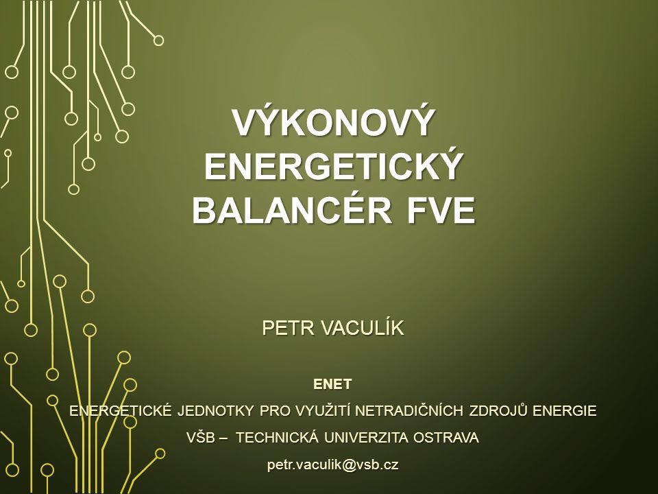 VÝKONOVÝ ENERGETICKÝ BALANCÉR FVE VÝKONOVÝ ENERGETICKÝ BALANCÉR FVE PETR VACULÍK ENET ENERGETICKÉ JEDNOTKY PRO VYUŽITÍ NETRADIČNÍCH ZDROJŮ ENERGIE VŠB – TECHNICKÁ UNIVERZITA OSTRAVA petr.vaculik@vsb.cz