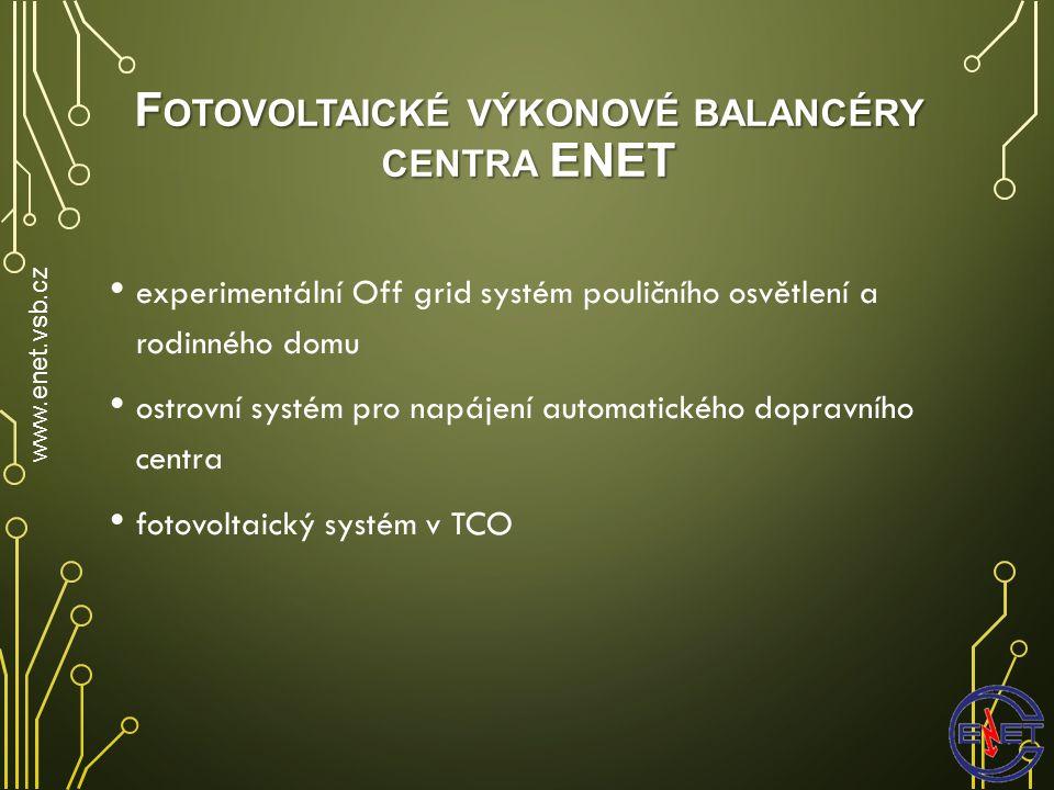 F OTOVOLTAICKÉ VÝKONOVÉ BALANCÉRY CENTRA ENET www.enet.vsb.cz experimentální Off grid systém pouličního osvětlení a rodinného domu ostrovní systém pro napájení automatického dopravního centra fotovoltaický systém v TCO