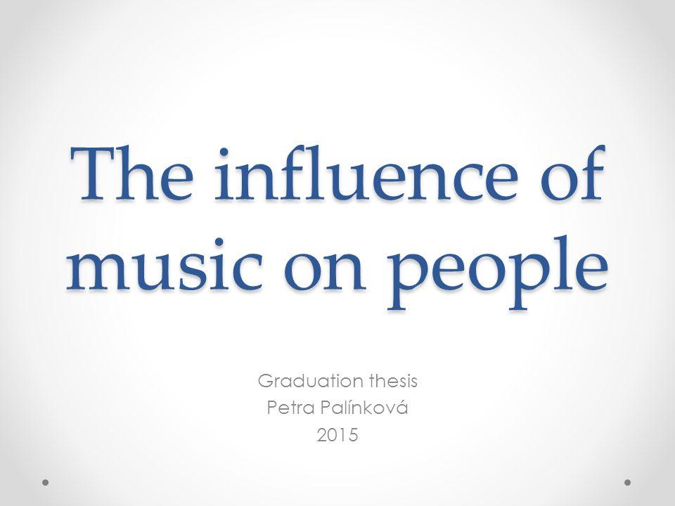 The influence of music on people Graduation thesis Petra Palínková 2015
