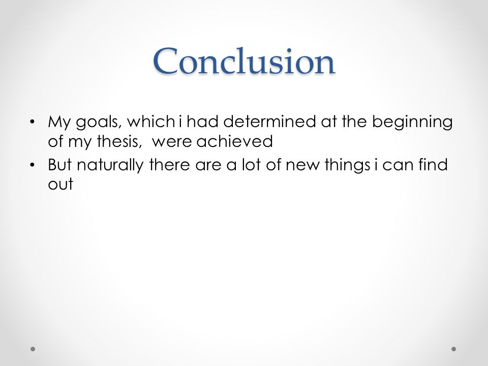 Conclusion My goals, which i had determined at the beginning of my thesis, were achieved But naturally there are a lot of new things i can find out