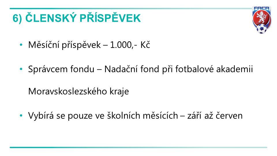 6) ČLENSKÝ PŘÍSPĚVEK Měsíční příspěvek – 1.000,- Kč Správcem fondu – Nadační fond při fotbalové akademii Moravskoslezského kraje Vybírá se pouze ve šk