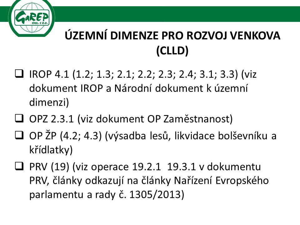 ÚZEMNÍ DIMENZE PRO ROZVOJ VENKOVA (CLLD)  IROP 4.1 (1.2; 1.3; 2.1; 2.2; 2.3; 2.4; 3.1; 3.3) (viz dokument IROP a Národní dokument k územní dimenzi)  OPZ 2.3.1 (viz dokument OP Zaměstnanost)  OP ŽP (4.2; 4.3) (výsadba lesů, likvidace bolševníku a křídlatky)  PRV (19) (viz operace 19.2.1 19.3.1 v dokumentu PRV, články odkazují na články Nařízení Evropského parlamentu a rady č.