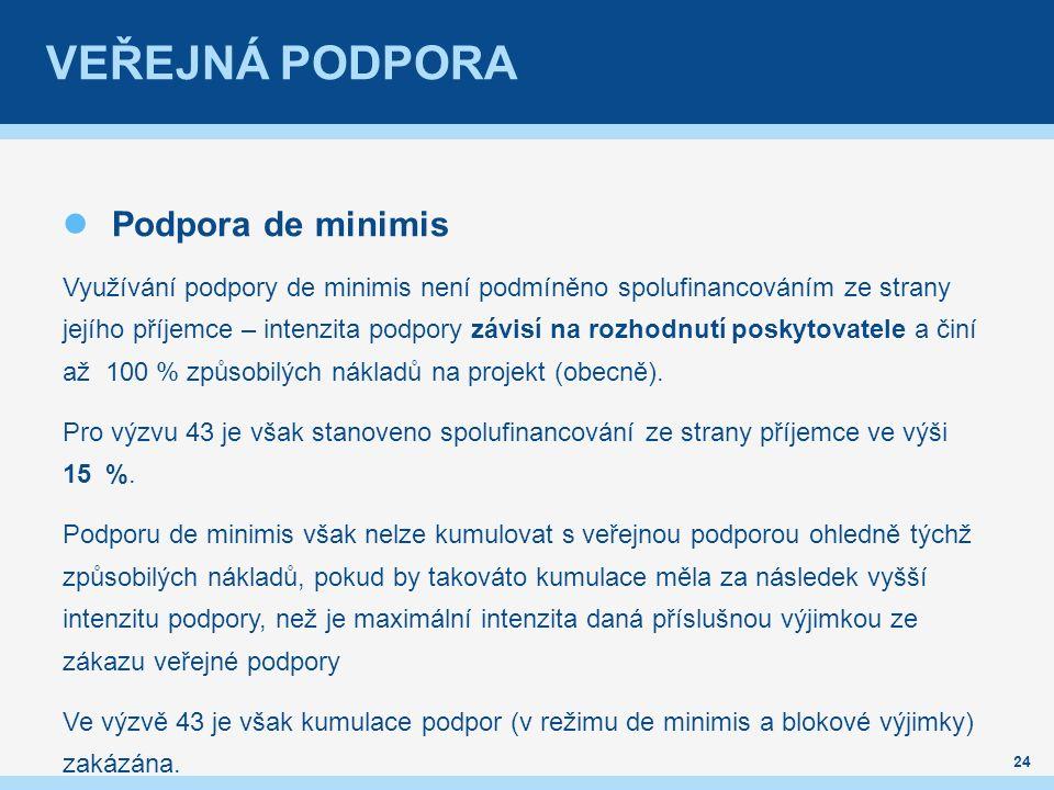 VEŘEJNÁ PODPORA Podpora de minimis Využívání podpory de minimis není podmíněno spolufinancováním ze strany jejího příjemce – intenzita podpory závisí na rozhodnutí poskytovatele a činí až 100 % způsobilých nákladů na projekt (obecně).