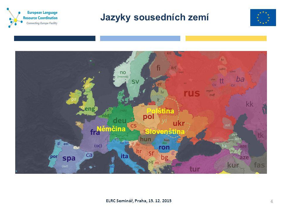 ELRC Seminář, Praha, 15. 12. 2015 Jazyky sousedních zemí 4 Polština Slovenština Němčina