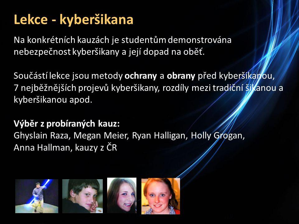 Lekce - kyberšikana Na konkrétních kauzách je studentům demonstrována nebezpečnost kyberšikany a její dopad na oběť.