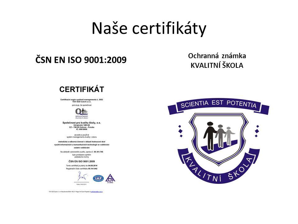 Naše certifikáty ČSN EN ISO 9001:2009 Ochranná známka KVALITNÍ ŠKOLA
