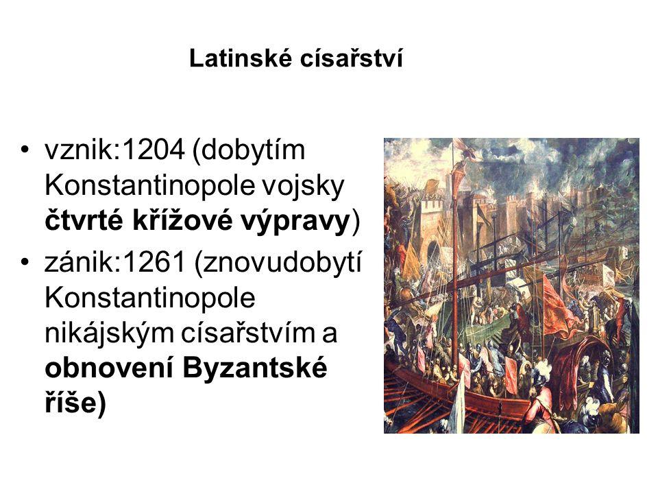 Latinské císařství vznik:1204 (dobytím Konstantinopole vojsky čtvrté křížové výpravy) zánik:1261 (znovudobytí Konstantinopole nikájským císařstvím a o