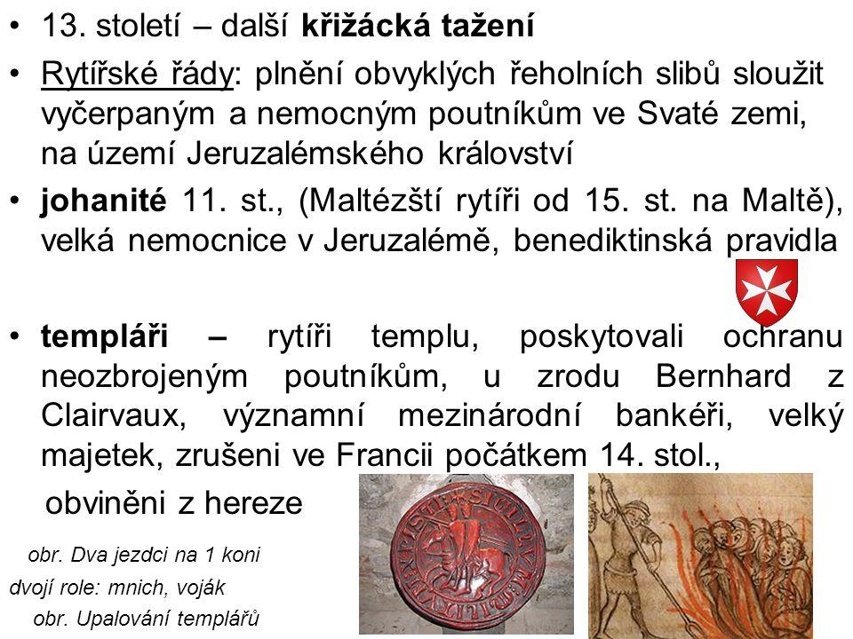 13. století – další křižácká tažení Rytířské řády: plnění obvyklých řeholních slibů sloužit vyčerpaným a nemocným poutníkům ve Svaté zemi, na území Je