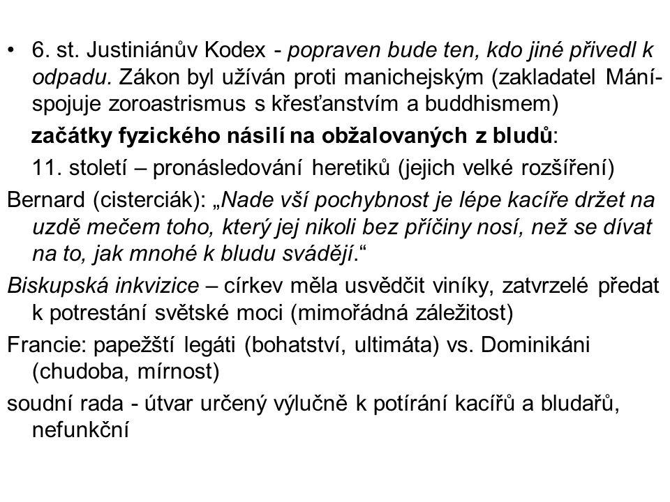 6. st. Justiniánův Kodex - popraven bude ten, kdo jiné přivedl k odpadu. Zákon byl užíván proti manichejským (zakladatel Mání- spojuje zoroastrismus s