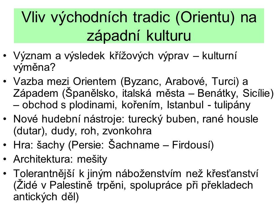 Vliv východních tradic (Orientu) na západní kulturu Význam a výsledek křížových výprav – kulturní výměna? Vazba mezi Orientem (Byzanc, Arabové, Turci)