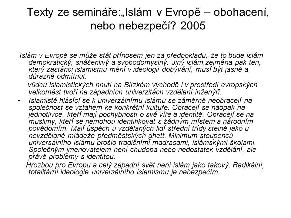 """Texty ze semináře:""""Islám v Evropě – obohacení, nebo nebezpečí? 2005 Islám v Evropě se může stát přínosem jen za předpokladu, že to bude islám demokrat"""