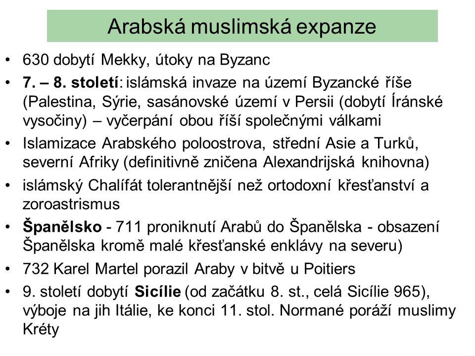 Arabská muslimská expanze 630 dobytí Mekky, útoky na Byzanc 7. – 8. století: islámská invaze na území Byzancké říše (Palestina, Sýrie, sasánovské územ
