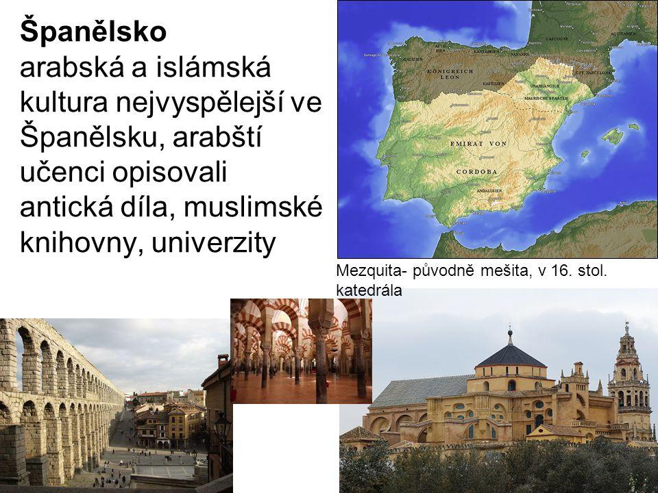 Španělsko arabská a islámská kultura nejvyspělejší ve Španělsku, arabští učenci opisovali antická díla, muslimské knihovny, univerzity Mezquita- původ