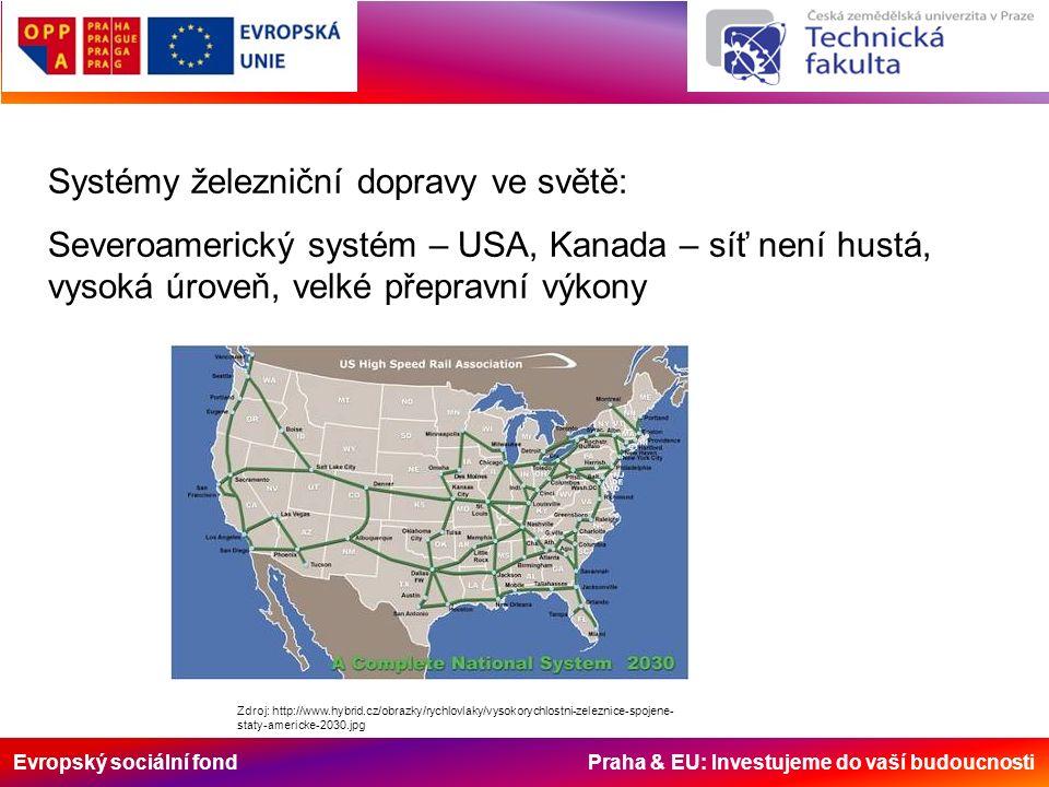 Evropský sociální fond Praha & EU: Investujeme do vaší budoucnosti Systémy železniční dopravy ve světě: Severoamerický systém – USA, Kanada – síť není hustá, vysoká úroveň, velké přepravní výkony Zdroj: http://www.hybrid.cz/obrazky/rychlovlaky/vysokorychlostni-zeleznice-spojene- staty-americke-2030.jpg