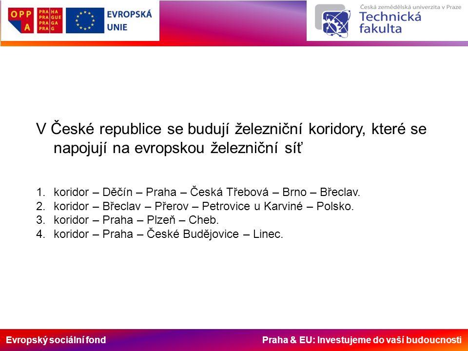 Evropský sociální fond Praha & EU: Investujeme do vaší budoucnosti V České republice se budují železniční koridory, které se napojují na evropskou železniční síť 1.koridor – Děčín – Praha – Česká Třebová – Brno – Břeclav.