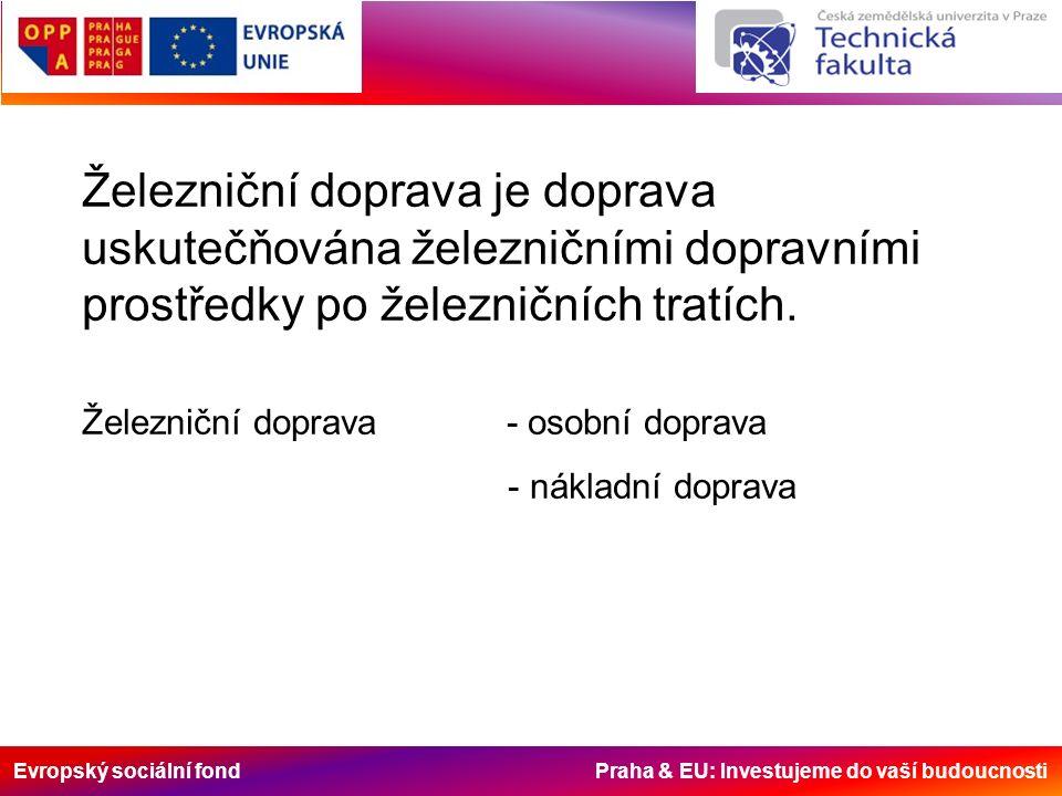 Evropský sociální fond Praha & EU: Investujeme do vaší budoucnosti Železniční doprava je doprava uskutečňována železničními dopravními prostředky po železničních tratích.