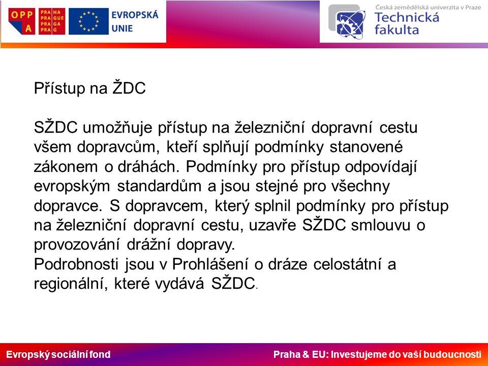 Evropský sociální fond Praha & EU: Investujeme do vaší budoucnosti Přístup na ŽDC SŽDC umožňuje přístup na železniční dopravní cestu všem dopravcům, kteří splňují podmínky stanovené zákonem o dráhách.