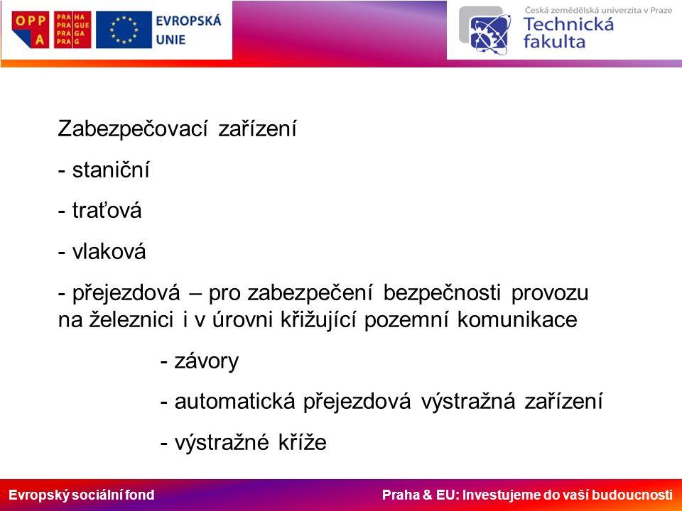 Evropský sociální fond Praha & EU: Investujeme do vaší budoucnosti Zabezpečovací zařízení - staniční - traťová - vlaková - přejezdová – pro zabezpečení bezpečnosti provozu na železnici i v úrovni křižující pozemní komunikace - závory - automatická přejezdová výstražná zařízení - výstražné kříže