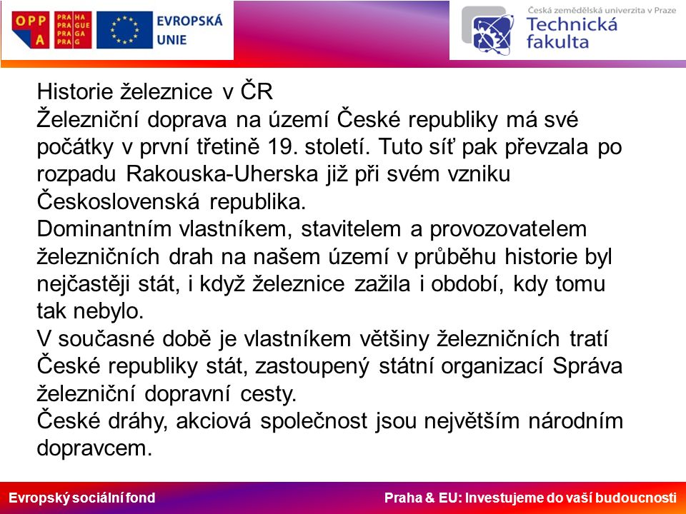 Evropský sociální fond Praha & EU: Investujeme do vaší budoucnosti - kotlový vůz - hlubinný vůz - plošinový vůz - chladicí vůz Zdroj: http://www.cdcargo.cz/files/pruvodci/pru14.pdf