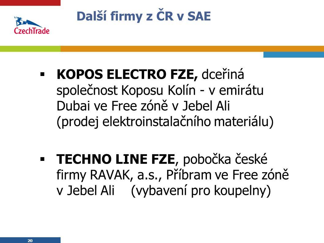 20 Další firmy z ČR v SAE  KOPOS ELECTRO FZE, dceřiná společnost Koposu Kolín - v emirátu Dubai ve Free zóně v Jebel Ali (prodej elektroinstalačního materiálu)  TECHNO LINE FZE, pobočka české firmy RAVAK, a.s., Příbram ve Free zóně v Jebel Ali (vybavení pro koupelny)