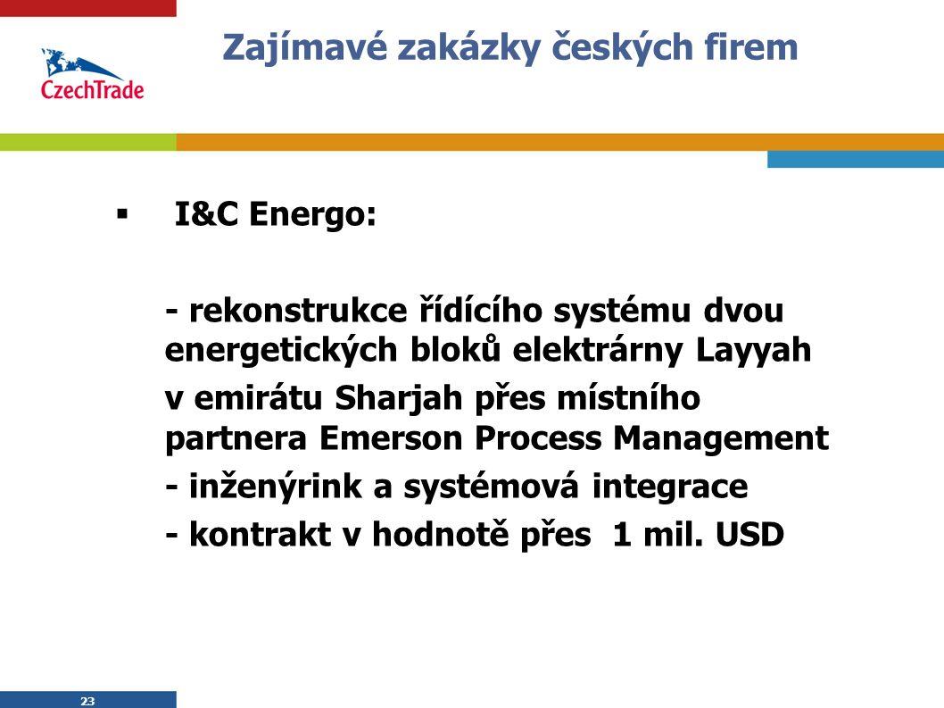 23 Zajímavé zakázky českých firem  I&C Energo: - rekonstrukce řídícího systému dvou energetických bloků elektrárny Layyah v emirátu Sharjah přes místního partnera Emerson Process Management - inženýrink a systémová integrace - kontrakt v hodnotě přes 1 mil.