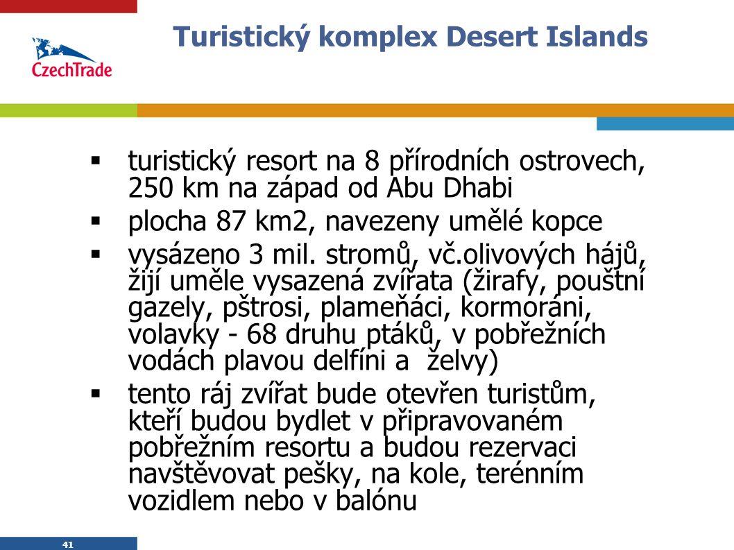 41 Turistický komplex Desert Islands  turistický resort na 8 přírodních ostrovech, 250 km na západ od Abu Dhabi  plocha 87 km2, navezeny umělé kopce  vysázeno 3 mil.