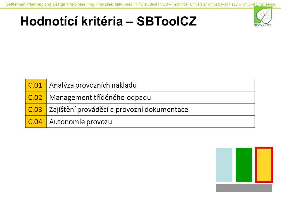 C.01Analýza provozních nákladů C.02Management tříděného odpadu C.03Zajištění prováděcí a provozní dokumentace C.04Autonomie provozu Hodnotící kritéria – SBToolCZ Settlement Planning and Design Principles | Ing.