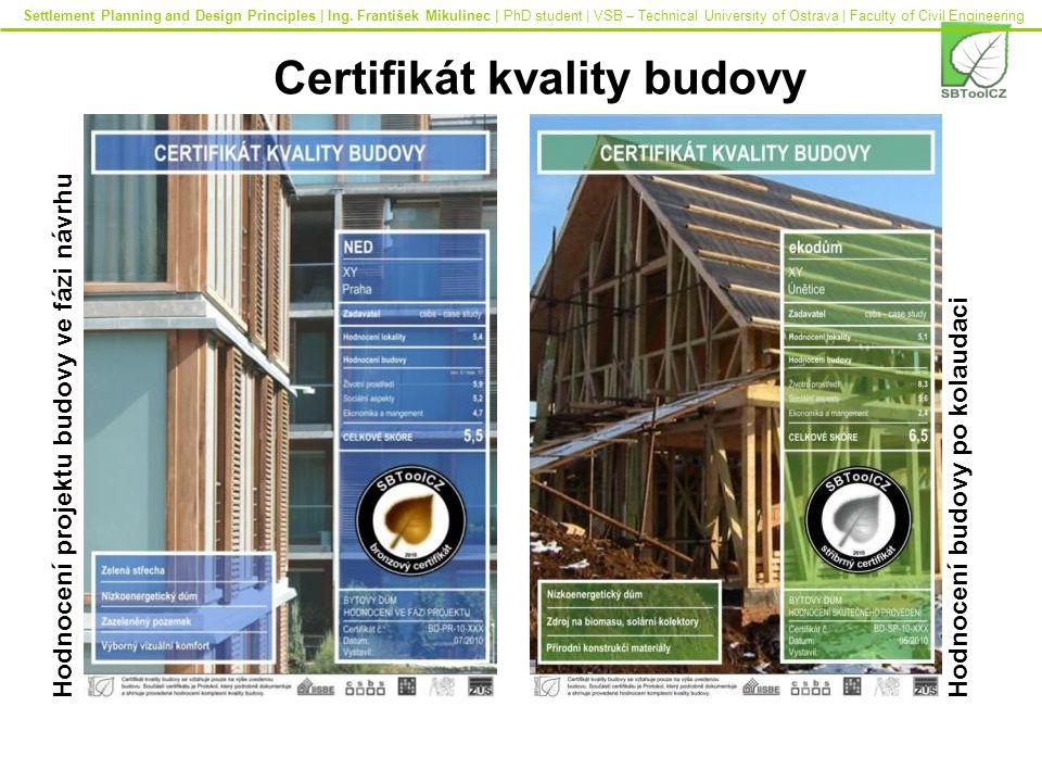 Certifikát kvality budovy Hodnocení projektu budovy ve fázi návrhu Hodnocení budovy po kolaudaci Settlement Planning and Design Principles | Ing.
