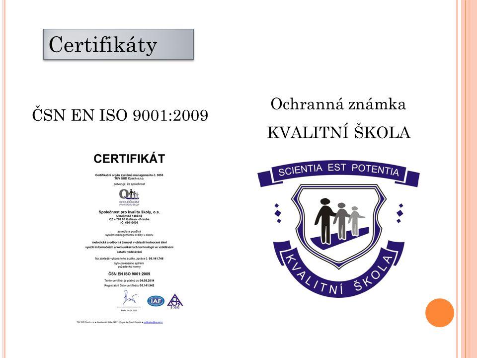 ČSN EN ISO 9001:2009 Ochranná známka KVALITNÍ ŠKOLA Certifikáty