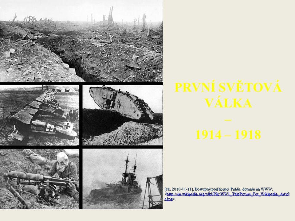 PRVNÍ SVĚTOVÁ VÁLKA – 1914 – 1918 [cit. 2010-11-11].