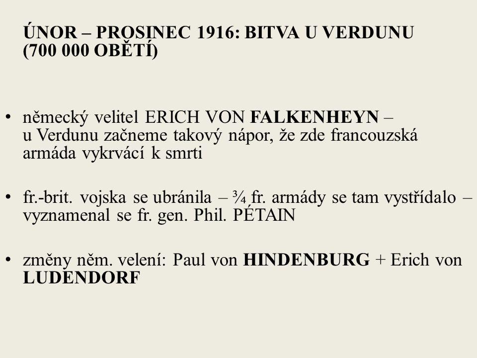 ÚNOR – PROSINEC 1916: BITVA U VERDUNU (700 000 OBĚTÍ) německý velitel ERICH VON FALKENHEYN – u Verdunu začneme takový nápor, že zde francouzská armáda vykrvácí k smrti fr.-brit.