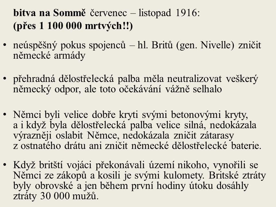 bitva na Sommě červenec – listopad 1916: (přes 1 100 000 mrtvých!!) neúspěšný pokus spojenců – hl.