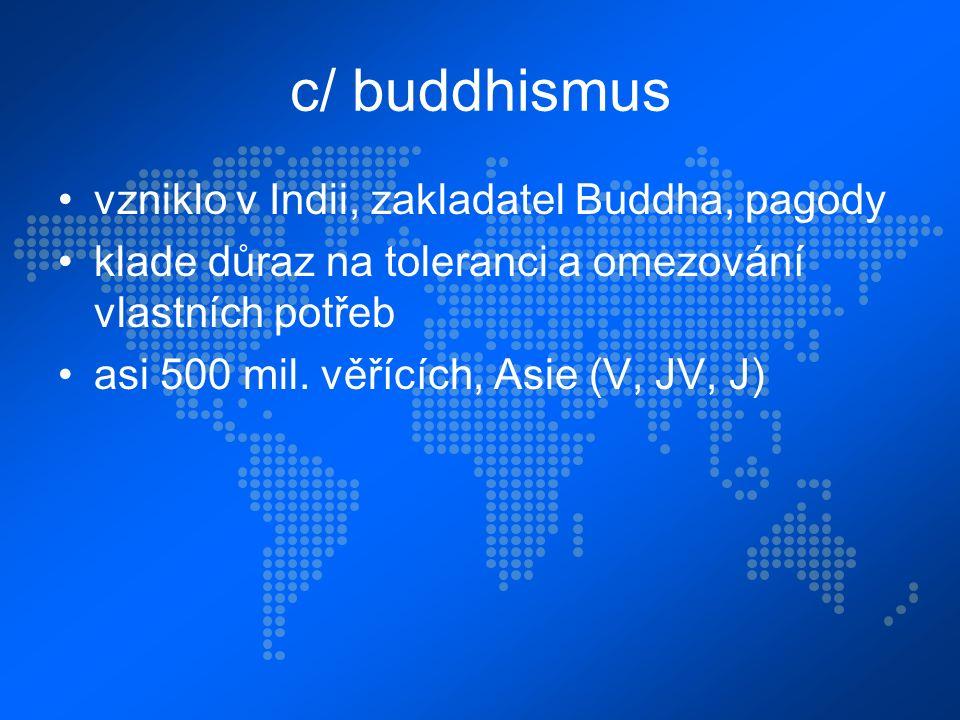 c/ buddhismus vzniklo v Indii, zakladatel Buddha, pagody klade důraz na toleranci a omezování vlastních potřeb asi 500 mil.