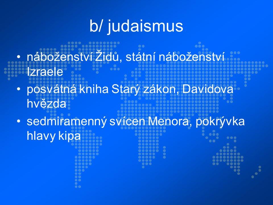 b/ judaismus náboženství Židů, státní náboženství Izraele posvátná kniha Starý zákon, Davidova hvězda sedmiramenný svícen Menora, pokrývka hlavy kipa