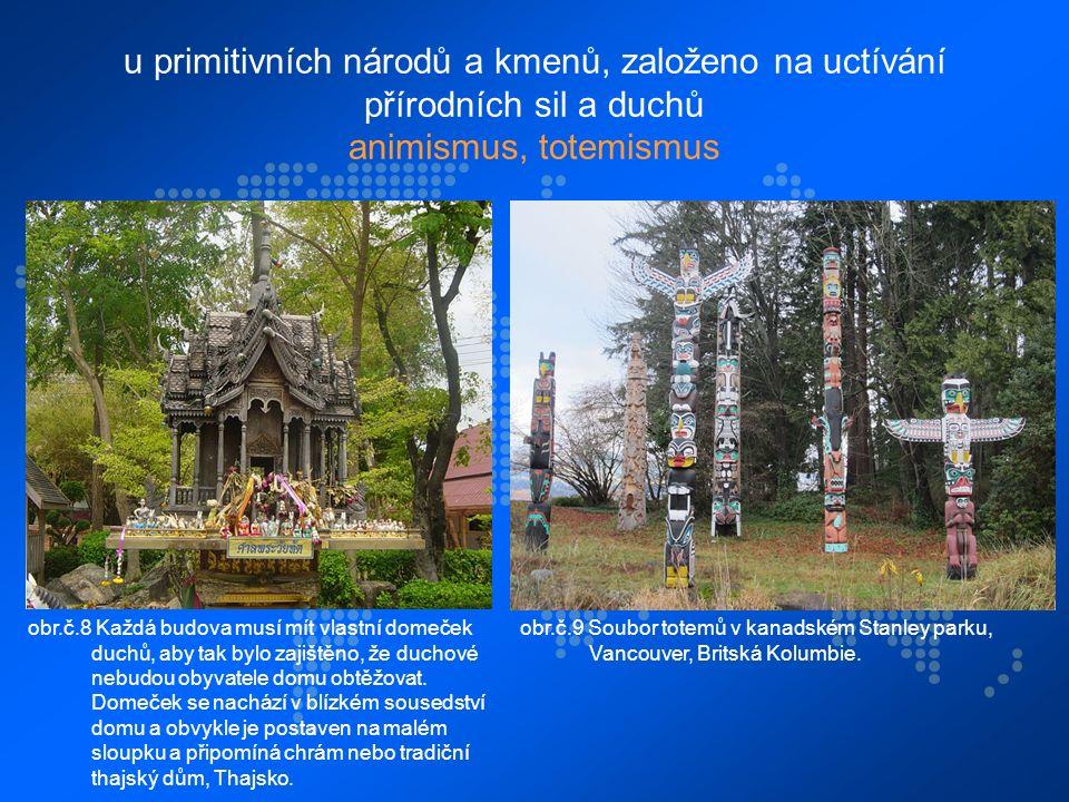 u primitivních národů a kmenů, založeno na uctívání přírodních sil a duchů animismus, totemismus obr.č.8 Každá budova musí mít vlastní domeček duchů, aby tak bylo zajištěno, že duchové nebudou obyvatele domu obtěžovat.