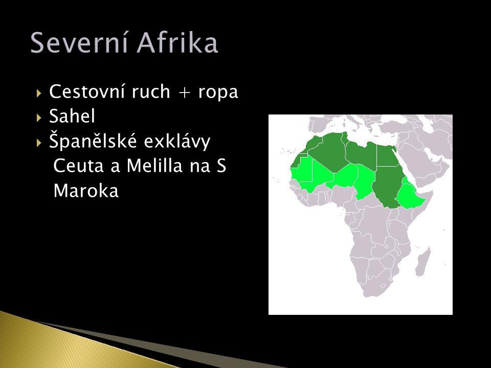  Cestovní ruch + ropa  Sahel  Španělské exklávy Ceuta a Melilla na S Maroka