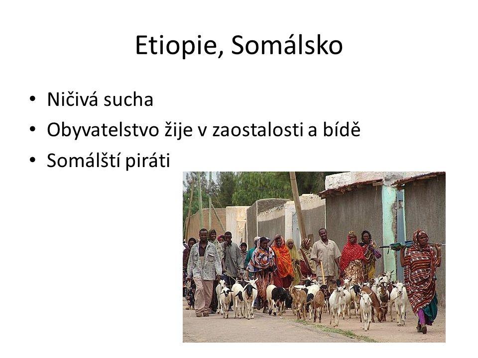 Etiopie, Somálsko Ničivá sucha Obyvatelstvo žije v zaostalosti a bídě Somálští piráti