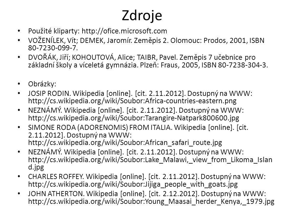 Zdroje Použité kliparty: http://ofice.microsoft.com VOŽENÍLEK, Vít; DEMEK, Jaromír.