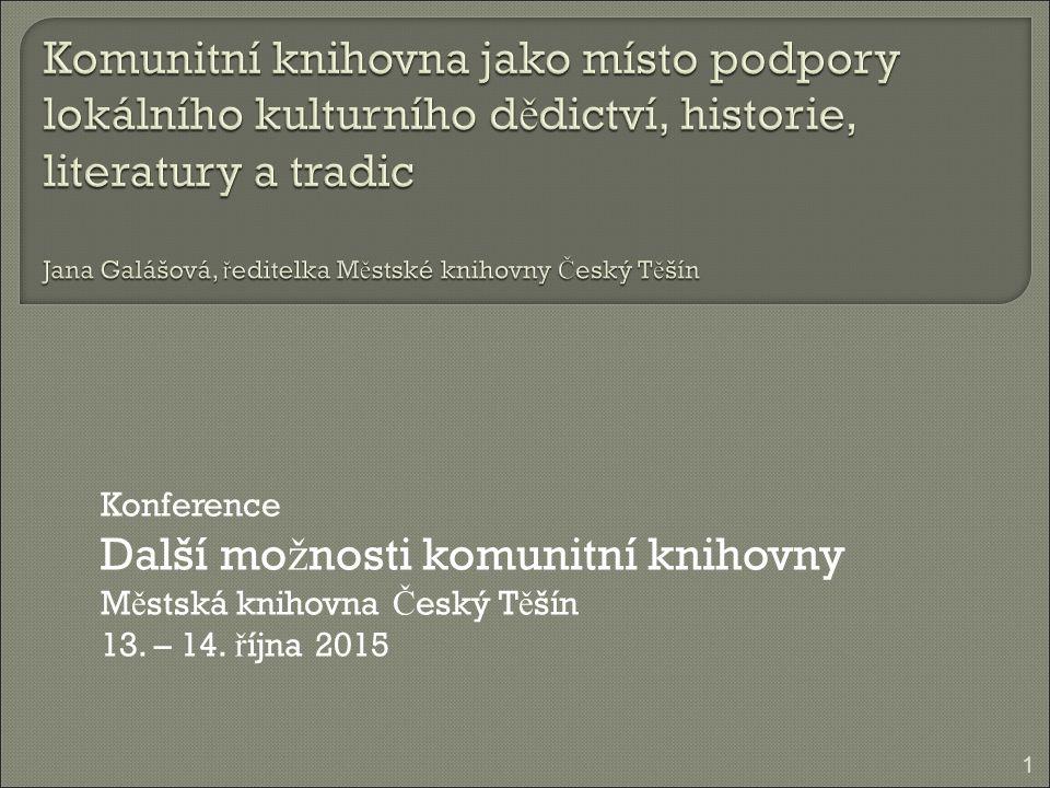 Konference Další mo ž nosti komunitní knihovny M ě stská knihovna Č eský T ě šín 13.