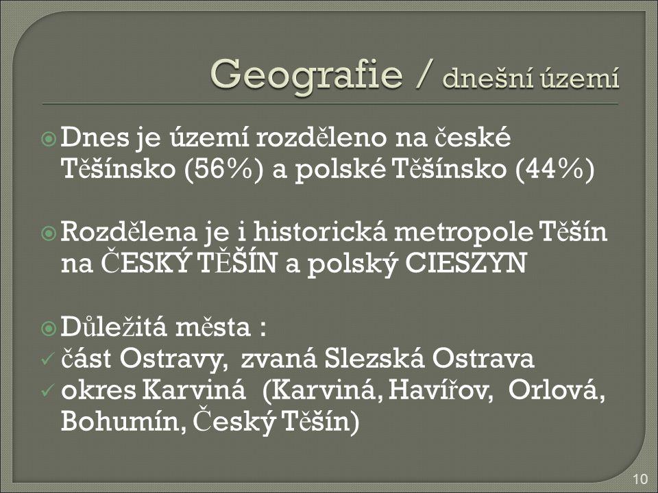 Dnes je území rozd ě leno na č eské T ě šínsko (56%) a polské T ě šínsko (44%)  Rozd ě lena je i historická metropole T ě šín na Č ESKÝ T Ě ŠÍN a p