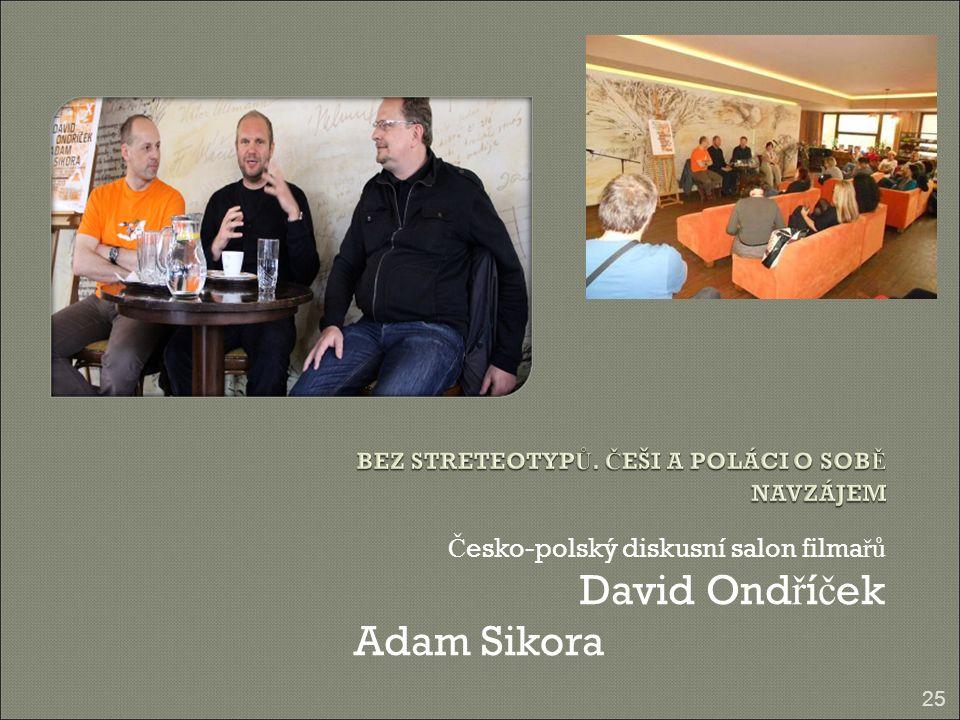 Č esko-polský diskusní salon filma řů David Ond ř í č ek Adam Sikora 25