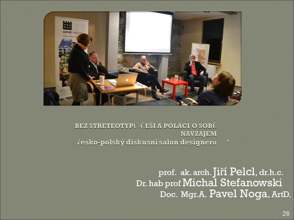 prof. ak. arch. Ji ř í Pelcl, dr.h.c. Dr. hab prof Michal Stefanowski Doc. Mgr.A. Pavel Noga, ArtD. 26.