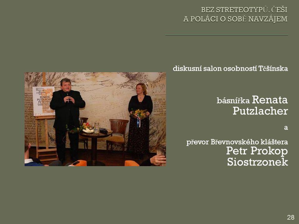 diskusní salon osobností T ě šínska básní ř ka Renata Putzlacher a p ř evor B ř evnovského kláštera Petr Prokop Siostrzonek 28