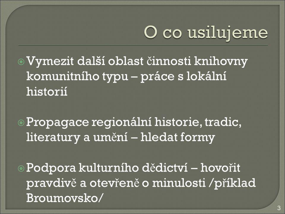  Vymezit další oblast č innosti knihovny komunitního typu – práce s lokální historií  Propagace regionální historie, tradic, literatury a um ě ní –