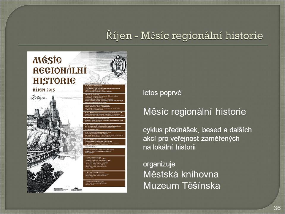 36 letos poprvé Měsíc regionální historie cyklus přednášek, besed a dalších akcí pro veřejnost zaměřených na lokální historii organizuje Městská knihovna Muzeum Těšínska