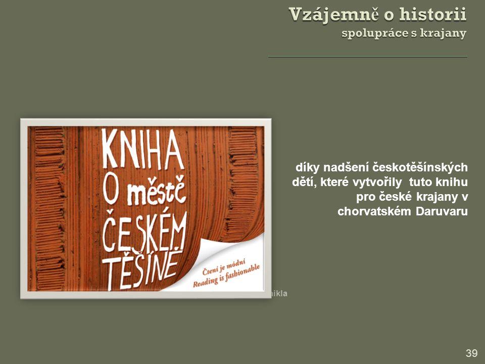 39 Kniha o městě Českém Těšíně vznikla díky nadšení českotěšínských dětí, které vytvořily tuto knihu pro české krajany v chorvatském Daruvaru